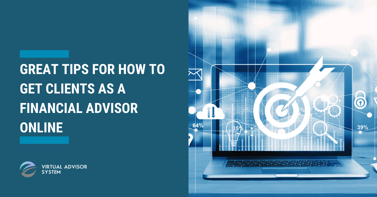 Great Tips For How To Get Clients As A Financial Advisor Online