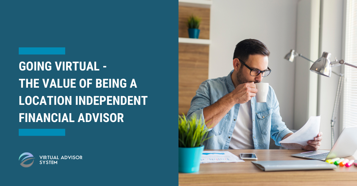 Going Virtual – The Value Of Being A Location Independent Financial Advisor