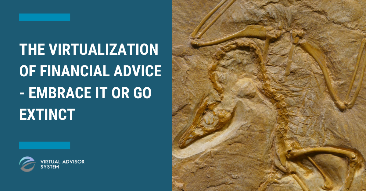 The Virtualization of Financial Advice – Embrace it or go Extinct